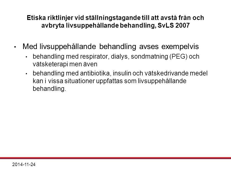 2014-11-24 Etiska riktlinjer vid ställningstagande till att avstå från och avbryta livsuppehållande behandling, SvLS 2007 Med livsuppehållande behandl