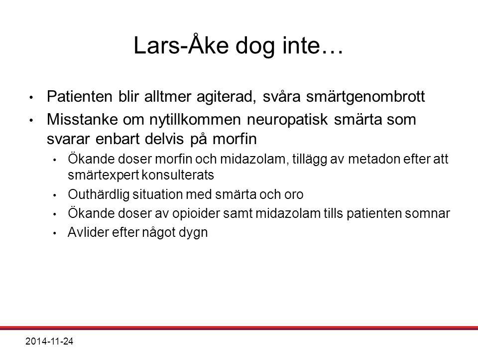 2014-11-24 Lars-Åke dog inte… Patienten blir alltmer agiterad, svåra smärtgenombrott Misstanke om nytillkommen neuropatisk smärta som svarar enbart de