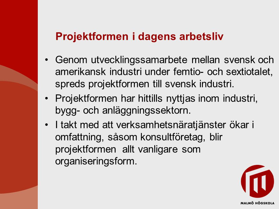 Projektformen i dagens arbetsliv Genom utvecklingssamarbete mellan svensk och amerikansk industri under femtio- och sextiotalet, spreds projektformen