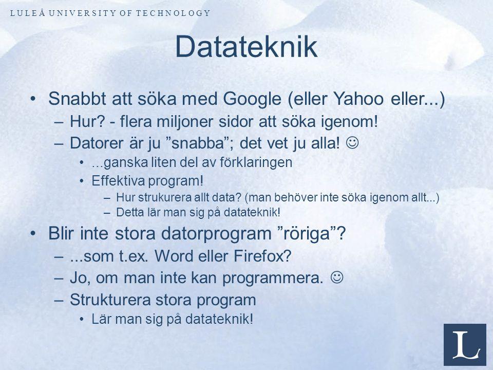 L U L E Å U N I V E R S I T Y O F T E C H N O L O G Y Datateknik Snabbt att söka med Google (eller Yahoo eller...) –Hur.
