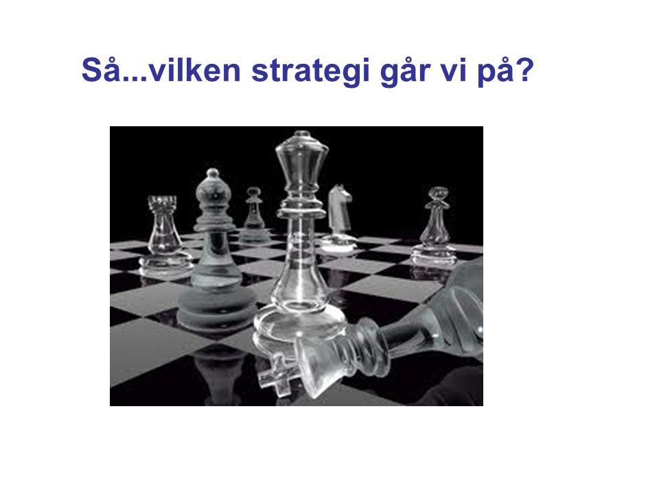 Så...vilken strategi går vi på