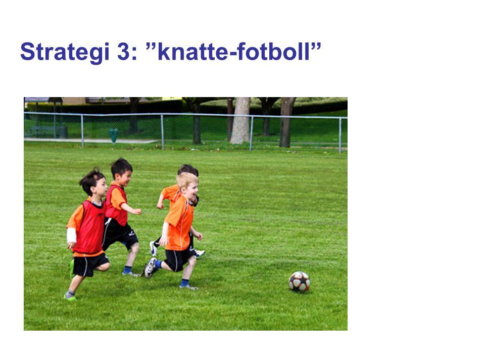 Strategi 3: knatte-fotboll