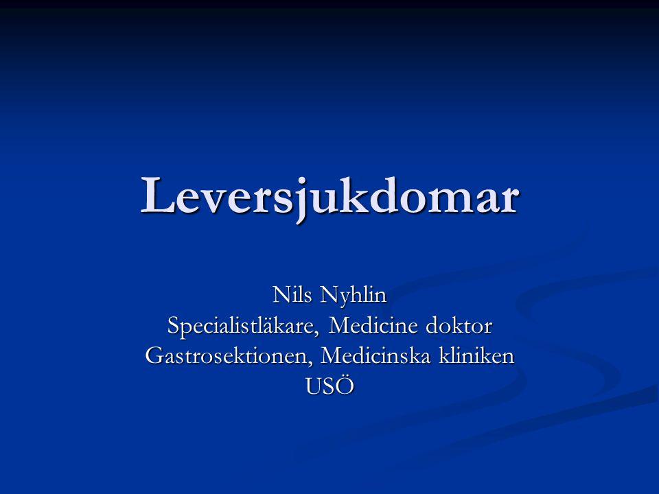 Leversjukdomar Nils Nyhlin Specialistläkare, Medicine doktor Gastrosektionen, Medicinska kliniken USÖ