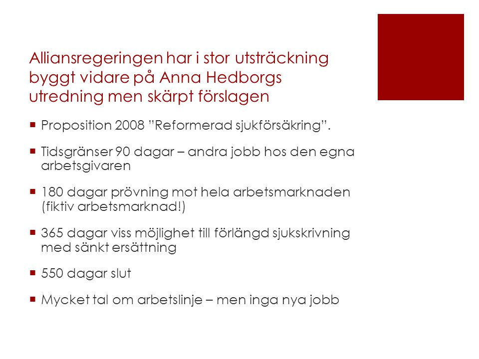 Alliansregeringen har i stor utsträckning byggt vidare på Anna Hedborgs utredning men skärpt förslagen  Proposition 2008 Reformerad sjukförsäkring .