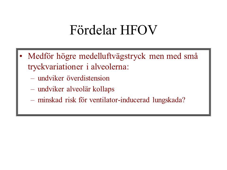Fördelar HFOV Medför högre medelluftvägstryck men med små tryckvariationer i alveolerna: –undviker överdistension –undviker alveolär kollaps –minskad risk för ventilator-inducerad lungskada?