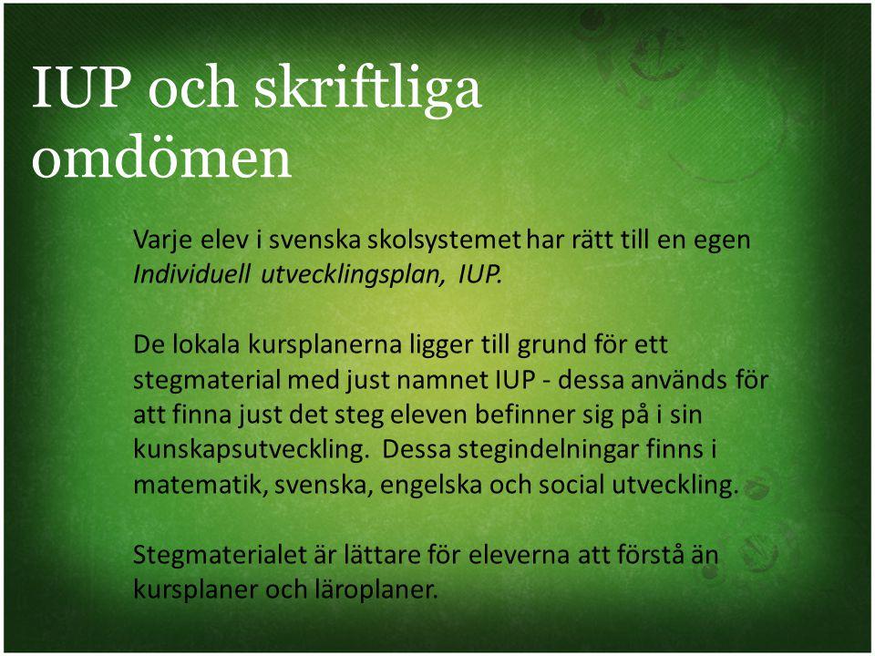 IUP och skriftliga omdömen Varje elev i svenska skolsystemet har rätt till en egen Individuell utvecklingsplan, IUP. De lokala kursplanerna ligger til