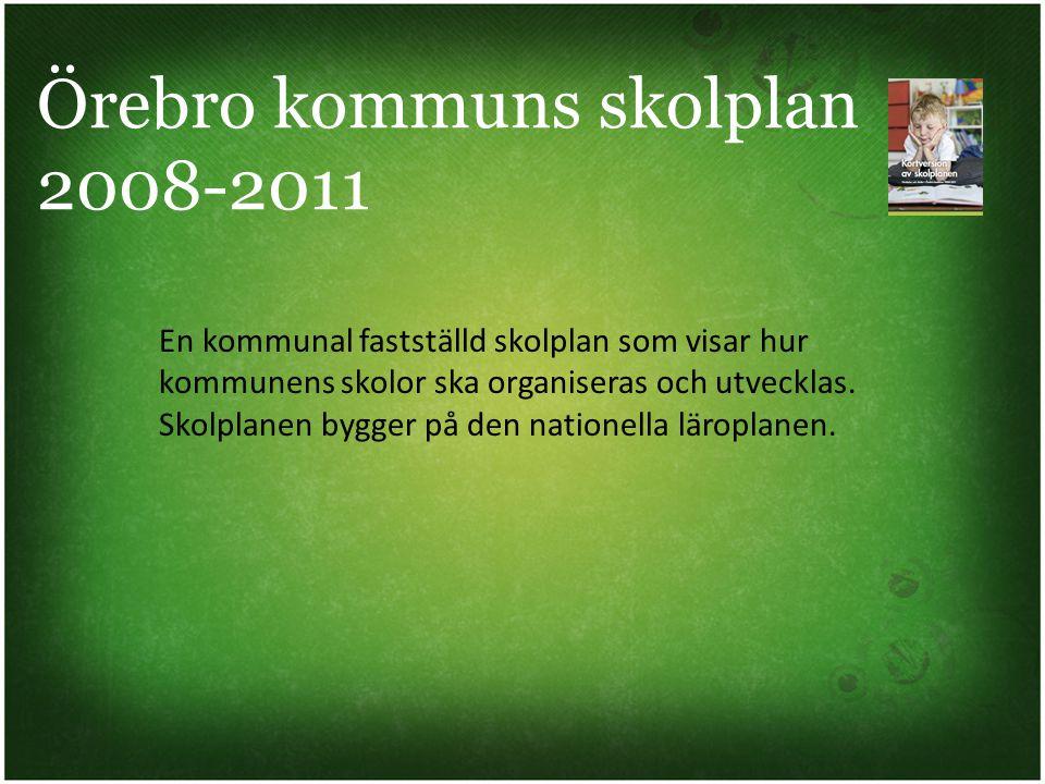Örebro kommuns skolplan 2008-2011 En kommunal fastställd skolplan som visar hur kommunens skolor ska organiseras och utvecklas. Skolplanen bygger på d