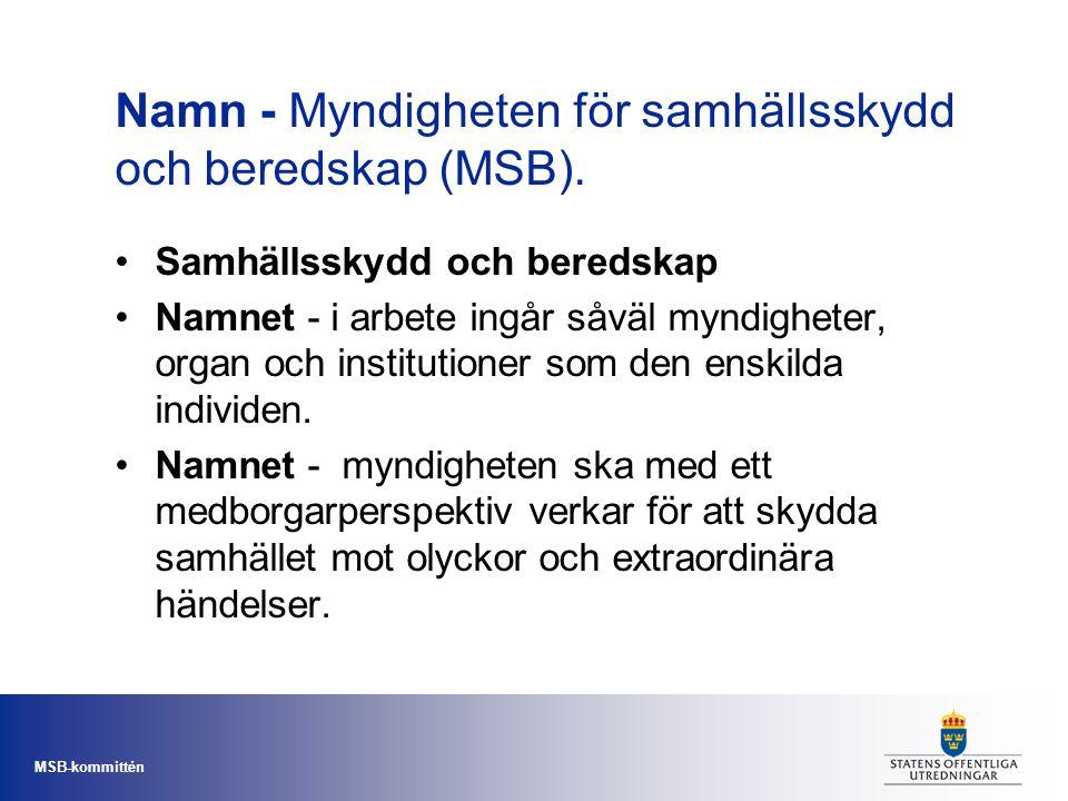 MSB-kommittén Namn - Myndigheten för samhällsskydd och beredskap (MSB). Samhällsskydd och beredskap Namnet - i arbete ingår såväl myndigheter, organ o