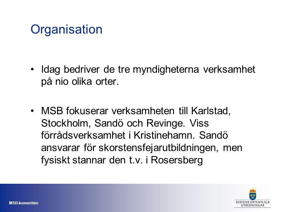 MSB-kommittén Organisation Idag bedriver de tre myndigheterna verksamhet på nio olika orter. MSB fokuserar verksamheten till Karlstad, Stockholm, Sand