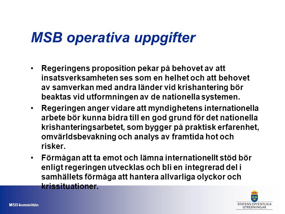 MSB-kommittén MSB operativa uppgifter Regeringens proposition pekar på behovet av att insatsverksamheten ses som en helhet och att behovet av samverka
