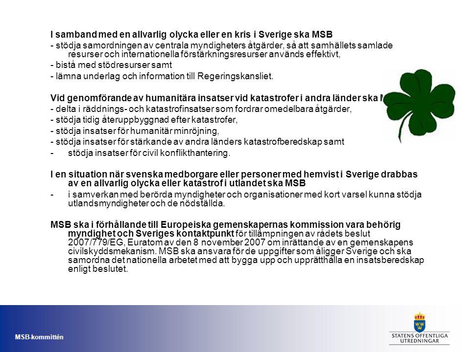 MSB-kommittén I samband med en allvarlig olycka eller en kris i Sverige ska MSB - stödja samordningen av centrala myndigheters åtgärder, så att samhäl