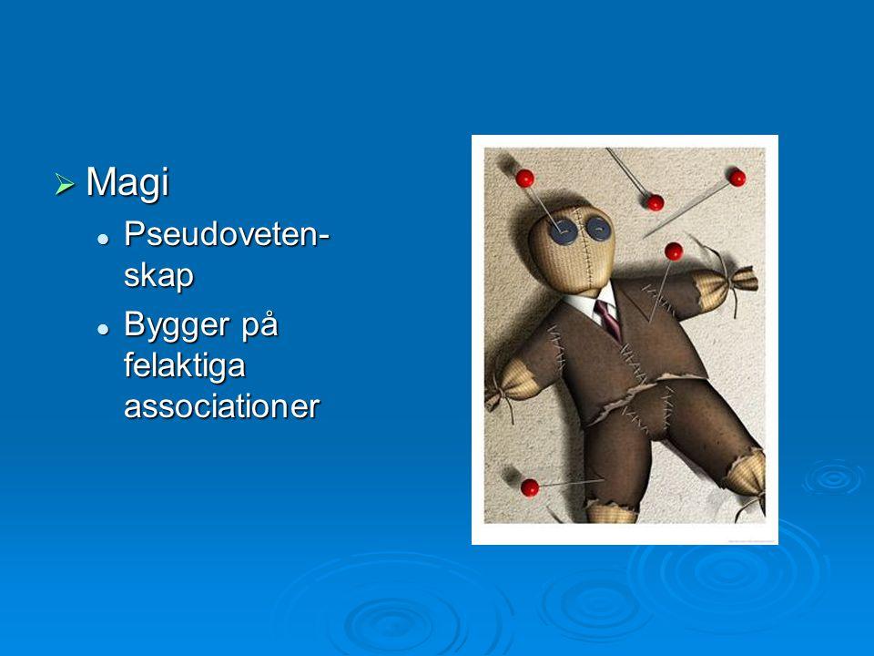  Magi Pseudoveten- skap Pseudoveten- skap Bygger på felaktiga associationer Bygger på felaktiga associationer