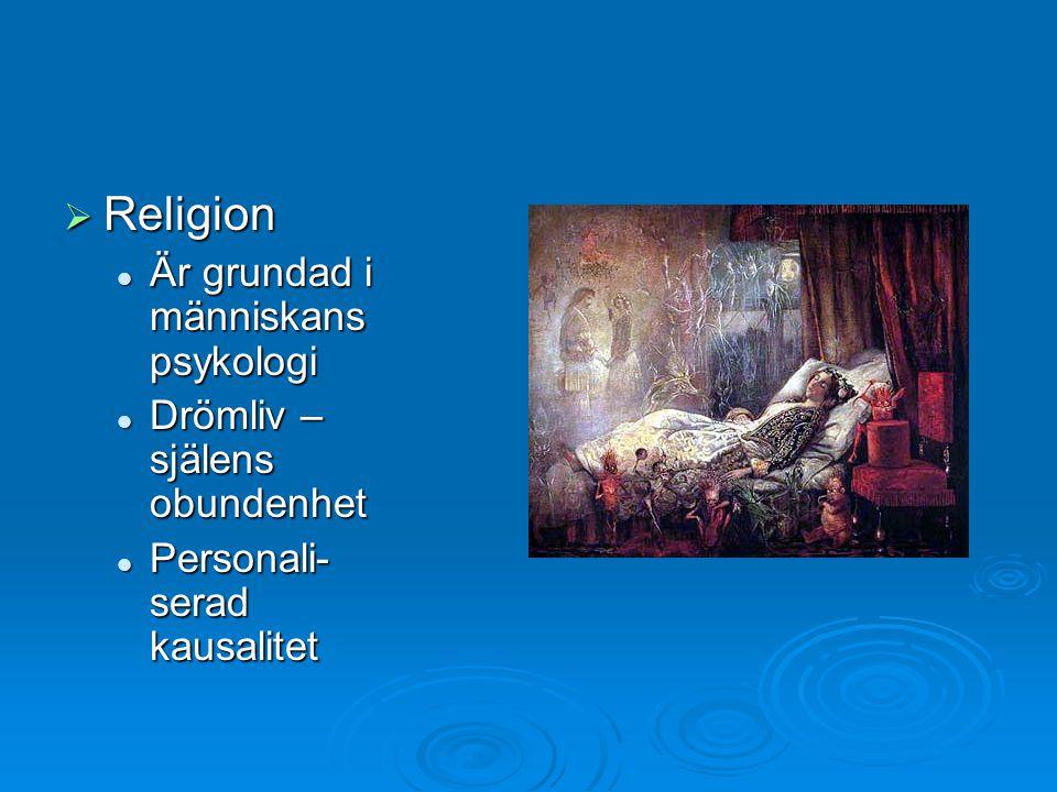 Religion Är grundad i människans psykologi Är grundad i människans psykologi Drömliv – själens obundenhet Drömliv – själens obundenhet Personali- se
