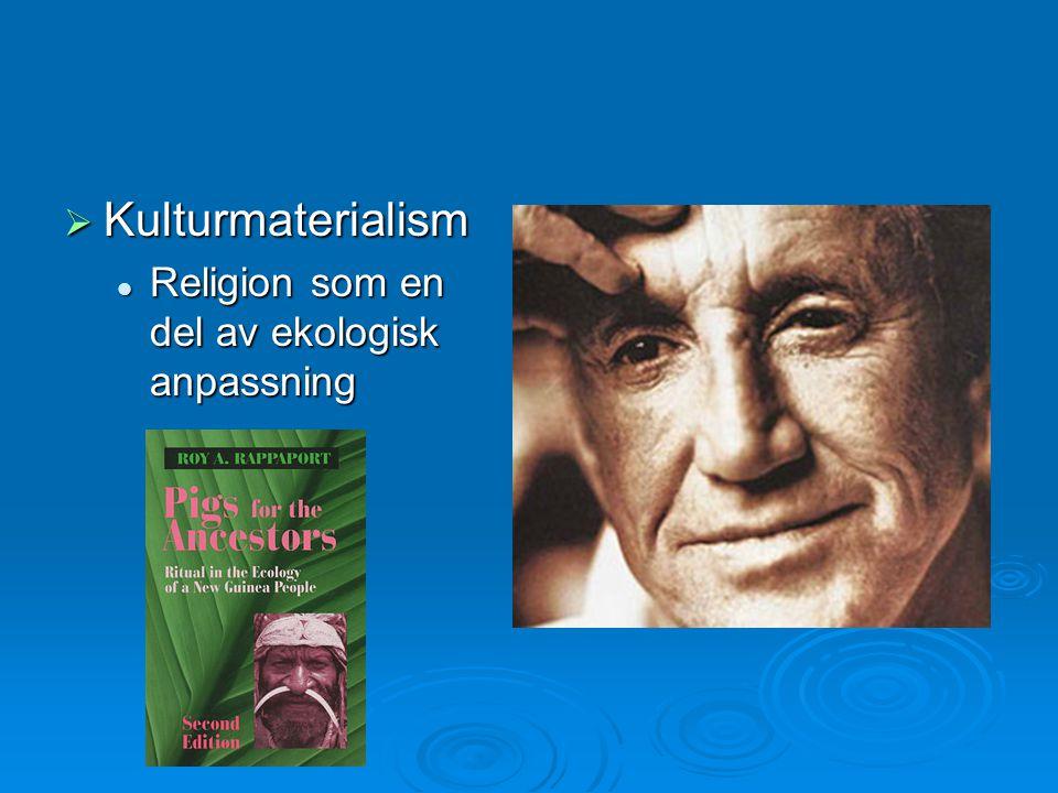  Kulturmaterialism Religion som en del av ekologisk anpassning Religion som en del av ekologisk anpassning