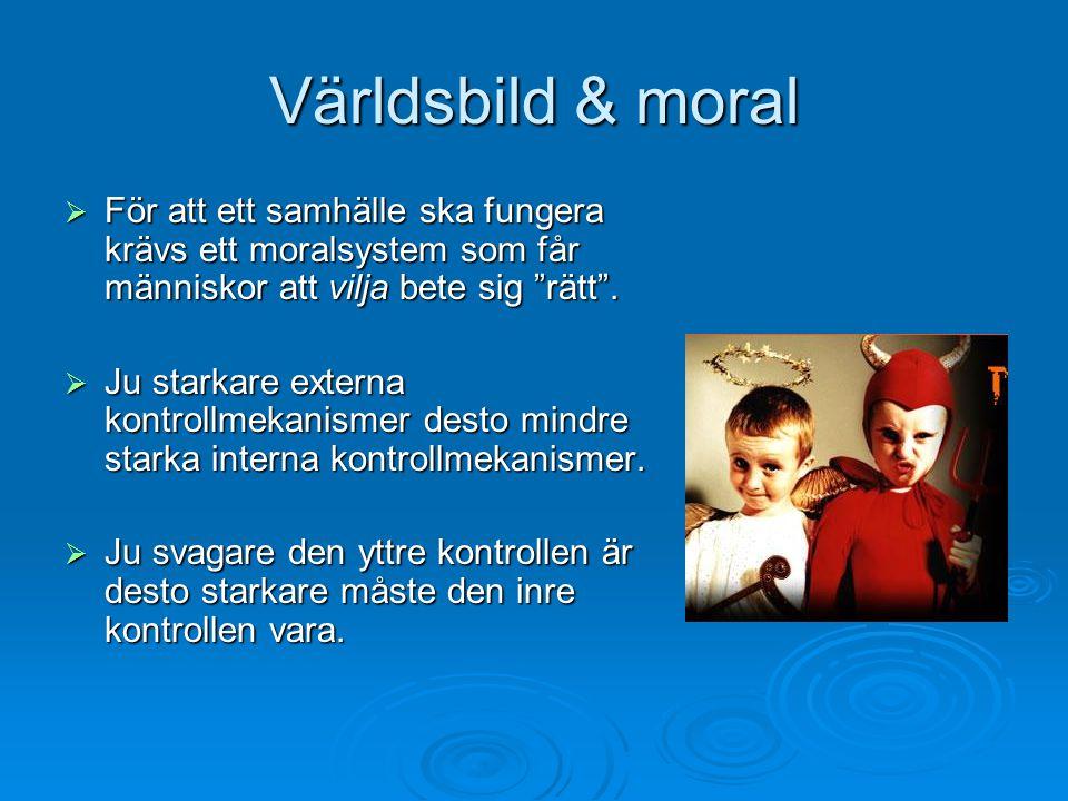 """Världsbild & moral  För att ett samhälle ska fungera krävs ett moralsystem som får människor att vilja bete sig """"rätt"""".  Ju starkare externa kontrol"""