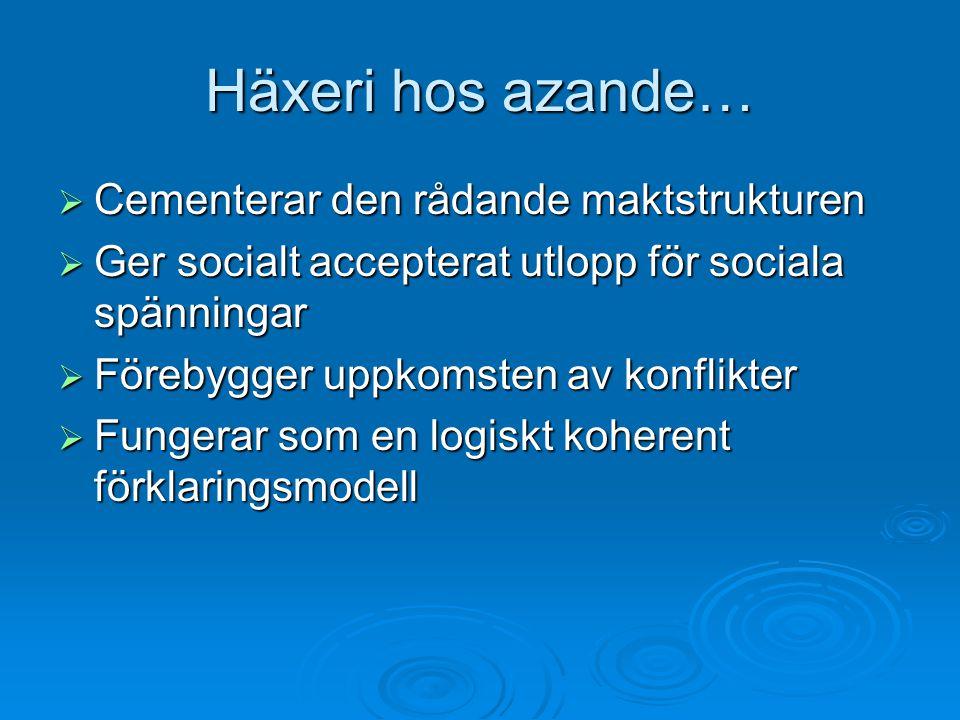 Häxeri hos azande…  Cementerar den rådande maktstrukturen  Ger socialt accepterat utlopp för sociala spänningar  Förebygger uppkomsten av konflikte