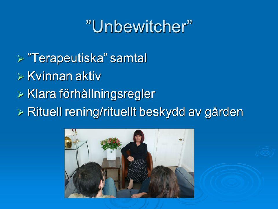 """""""Unbewitcher""""  """"Terapeutiska"""" samtal  Kvinnan aktiv  Klara förhållningsregler  Rituell rening/rituellt beskydd av gården"""