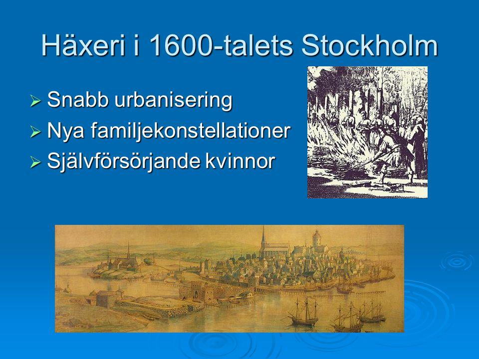 Häxeri i 1600-talets Stockholm  Snabb urbanisering  Nya familjekonstellationer  Självförsörjande kvinnor