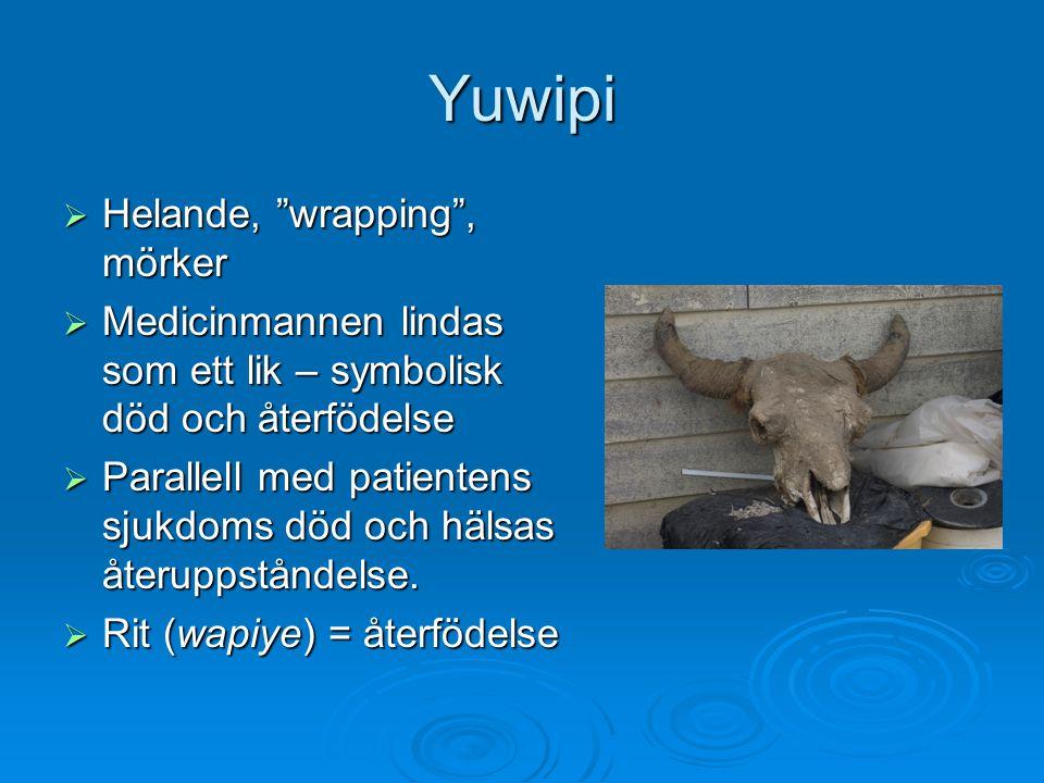 """Yuwipi  Helande, """"wrapping"""", mörker  Medicinmannen lindas som ett lik – symbolisk död och återfödelse  Parallell med patientens sjukdoms död och hä"""