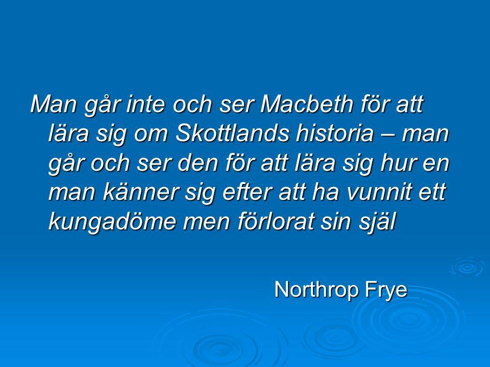 Man går inte och ser Macbeth för att lära sig om Skottlands historia – man går och ser den för att lära sig hur en man känner sig efter att ha vunnit