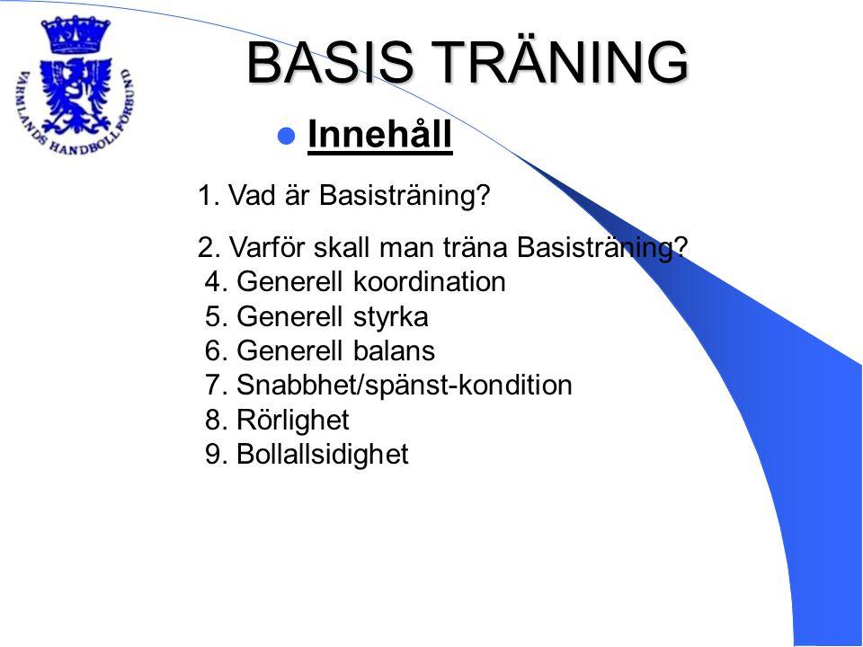 BASIS TRÄNING Innehåll 1. Vad är Basisträning? 2. Varför skall man träna Basisträning? 4. Generell koordination 5. Generell styrka 6. Generell balans