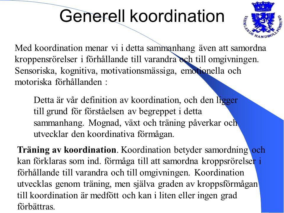Generell koordination Med koordination menar vi i detta sammanhang även att samordna kroppensrörelser i förhållande till varandra och till omgivningen