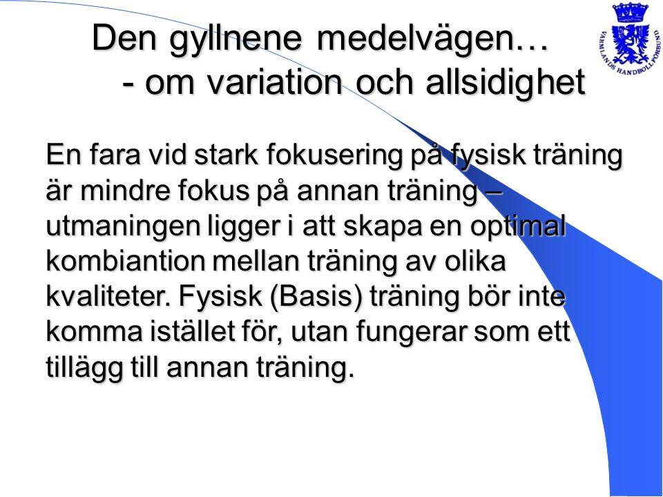 Den gyllnene medelvägen… - om variation och allsidighet En fara vid stark fokusering på fysisk träning är mindre fokus på annan träning – utmaningen l
