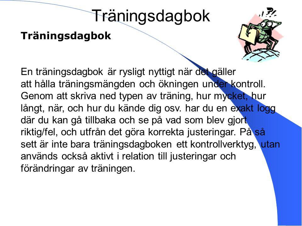 Träningsdagbok Träningsdagbok En träningsdagbok är rysligt nyttigt när det gäller att hålla träningsmängden och ökningen under kontroll. Genom att skr