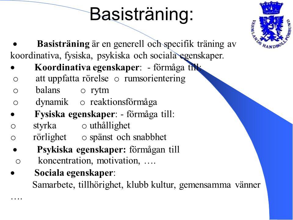 Basisträning:  Basisträning är en generell och specifik träning av koordinativa, fysiska, psykiska och sociala egenskaper.  Koordinativa egenskaper