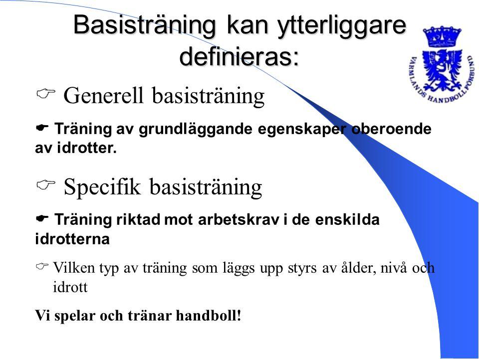 Basisträning kan ytterliggare definieras:  Generell basisträning  Träning av grundläggande egenskaper oberoende av idrotter.  Specifik basisträning