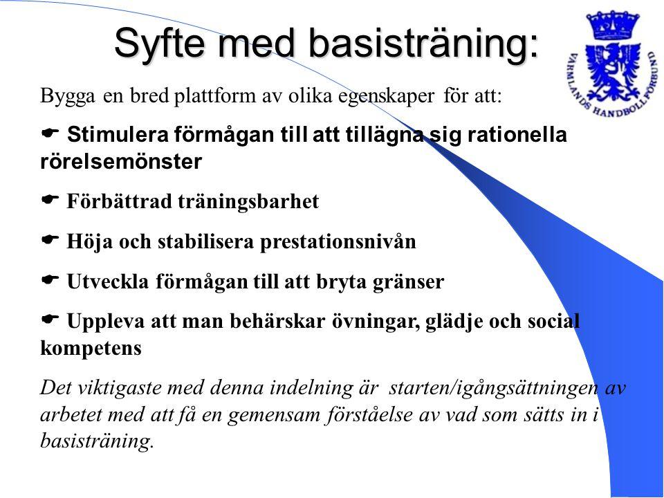 Syfte med basisträning: Bygga en bred plattform av olika egenskaper för att:  Stimulera förmågan till att tillägna sig rationella rörelsemönster  Fö