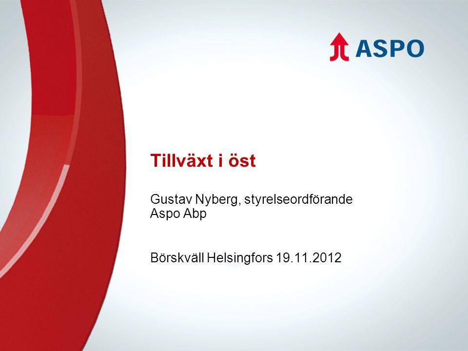 Tillväxt i öst Gustav Nyberg, styrelseordförande Aspo Abp Börskväll Helsingfors 19.11.2012