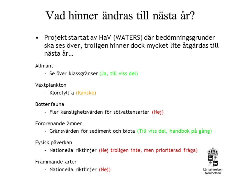 Vad hinner ändras till nästa år? Projekt startat av HaV (WATERS) där bedömningsgrunder ska ses över, troligen hinner dock mycket lite åtgärdas till nä