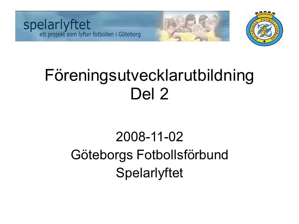 Föreningsutvecklarutbildning Del 2 2008-11-02 Göteborgs Fotbollsförbund Spelarlyftet