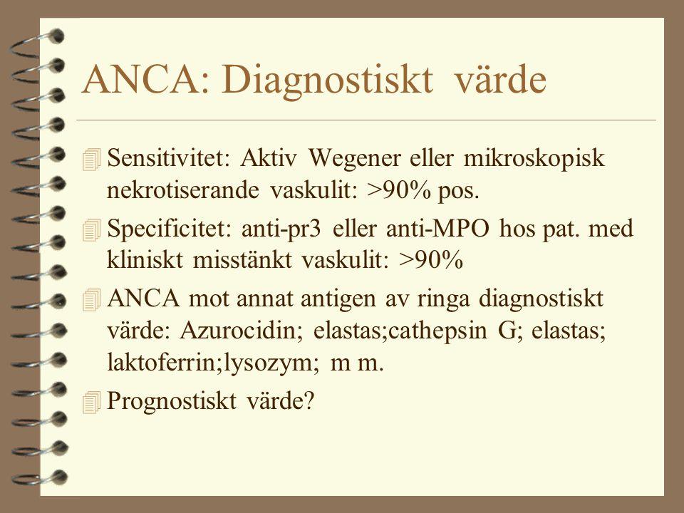 ANCA: Diagnostiskt värde 4 Sensitivitet: Aktiv Wegener eller mikroskopisk nekrotiserande vaskulit: >90% pos. 4 Specificitet: anti-pr3 eller anti-MPO h