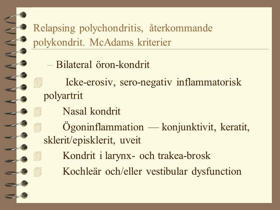 Relapsing polychondritis, återkommande polykondrit. McAdams kriterier –Bilateral öron-kondrit 4 Icke-erosiv, sero-negativ inflammatorisk polyartrit 4