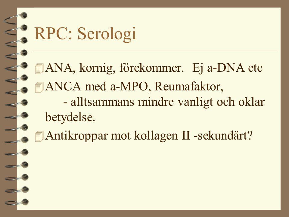 RPC: Serologi 4 ANA, kornig, förekommer. Ej a-DNA etc 4 ANCA med a-MPO, Reumafaktor, - alltsammans mindre vanligt och oklar betydelse. 4 Antikroppar m