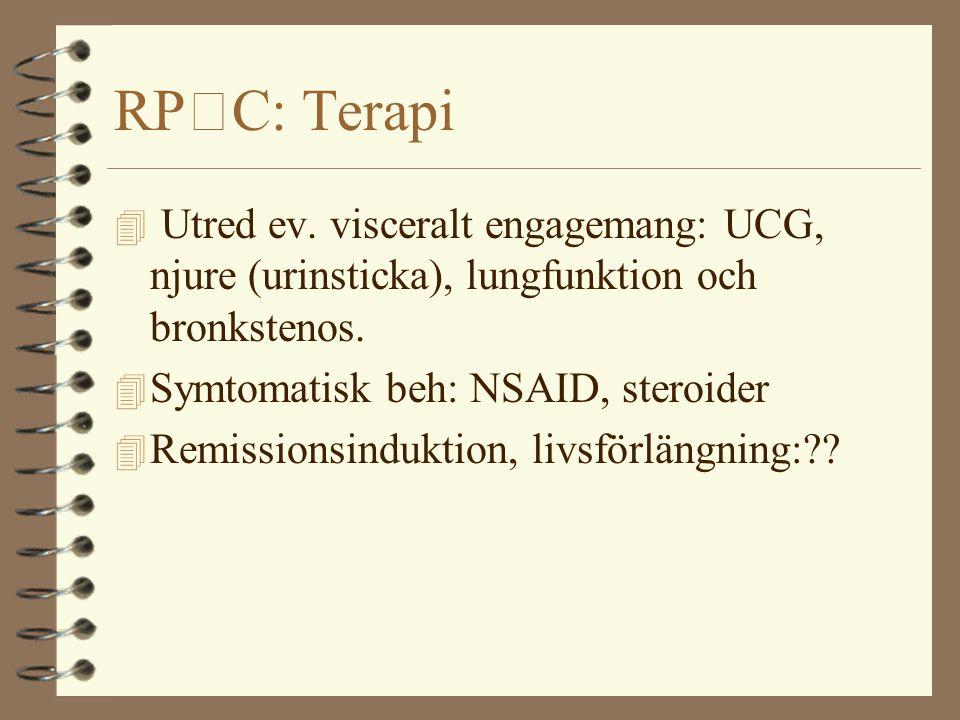 RPC: Terapi 4 Utred ev. visceralt engagemang: UCG, njure (urinsticka), lungfunktion och bronkstenos. 4 Symtomatisk beh: NSAID, steroider 4 Remissionsi