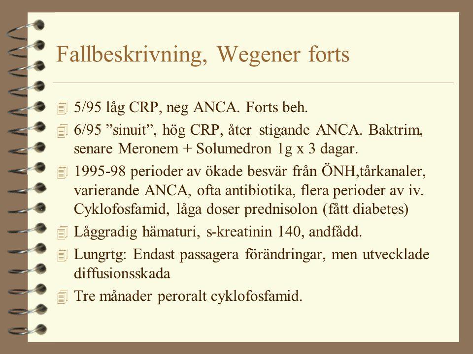 """Fallbeskrivning, Wegener forts 4 5/95 låg CRP, neg ANCA. Forts beh. 4 6/95 """"sinuit"""", hög CRP, åter stigande ANCA. Baktrim, senare Meronem + Solumedron"""