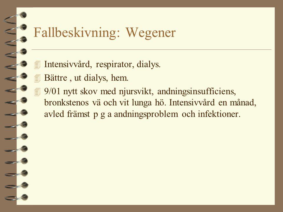 Fallbeskivning: Wegener 4 Intensivvård, respirator, dialys. 4 Bättre, ut dialys, hem. 4 9/01 nytt skov med njursvikt, andningsinsufficiens, bronksteno