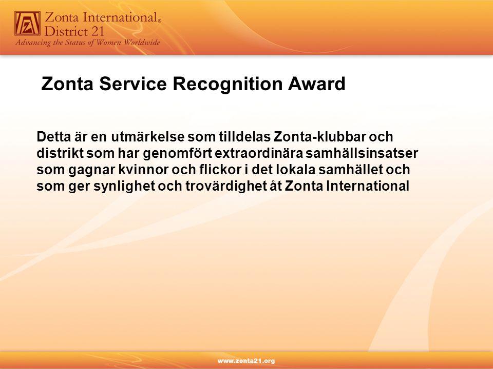 Detta är en utmärkelse som tilldelas Zonta-klubbar och distrikt som har genomfört extraordinära samhällsinsatser som gagnar kvinnor och flickor i det lokala samhället och som ger synlighet och trovärdighet åt Zonta International Zonta Service Recognition Award