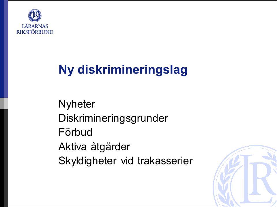 Nyheter Diskrimineringslagen ersätter: –jämställdhetslagen (1991:433), –lagen (1999:130) om åtgärder mot diskriminering i arbetslivet på grund av etnisk tillhörighet, religion eller annan trosuppfattning, –lagen (1999:132) om förbud mot diskriminering i arbetslivet på grund av funktionshinder, –lagen (1999:133) om förbud mot diskriminering i arbetslivet på grund av sexuell läggning, – lagen (2001:1286) om likabehandling av studenter i högskolan, –lagen (2003:307) om förbud mot diskriminering, och –lagen (2006:67) om förbud mot diskriminering och annan kränkande behandling av barn och elever.