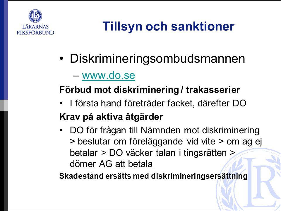 Tillsyn och sanktioner Diskrimineringsombudsmannen –www.do.sewww.do.se Förbud mot diskriminering / trakasserier I första hand företräder facket, däref