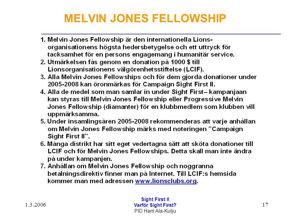 1.3.2006 Sight First II Varför Sight First? PID Harri Ala-Kulju 17 MELVIN JONES FELLOWSHIP