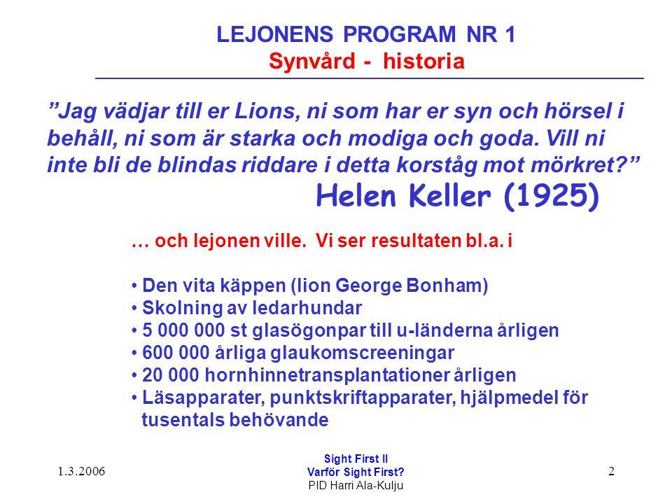 """1.3.2006 Sight First II Varför Sight First? PID Harri Ala-Kulju 2 LEJONENS PROGRAM NR 1 Synvård - historia """"Jag vädjar till er Lions, ni som har er sy"""