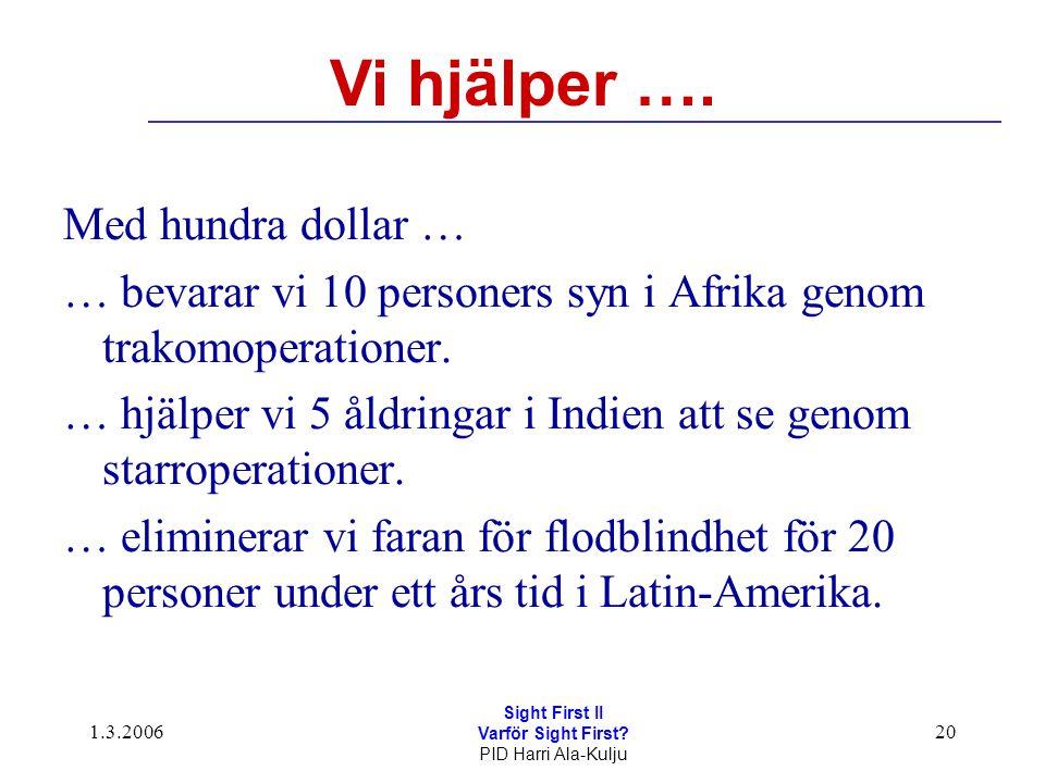 1.3.2006 Sight First II Varför Sight First? PID Harri Ala-Kulju 20 Vi hjälper …. Med hundra dollar … … bevarar vi 10 personers syn i Afrika genom trak