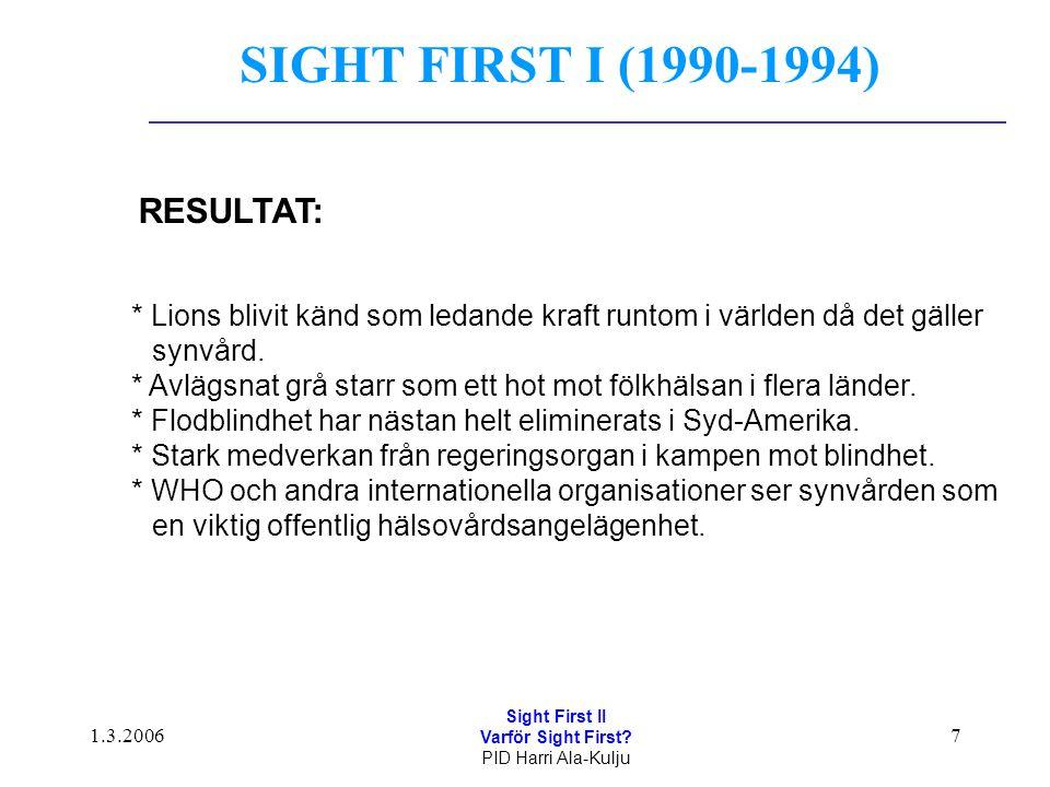1.3.2006 Sight First II Varför Sight First? PID Harri Ala-Kulju 7 * Lions blivit känd som ledande kraft runtom i världen då det gäller synvård. * Avlä