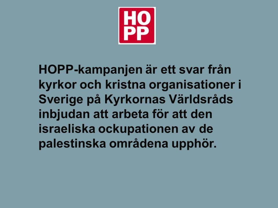 HOPP-kampanjen är ett svar från kyrkor och kristna organisationer i Sverige på Kyrkornas Världsråds inbjudan att arbeta för att den israeliska ockupat