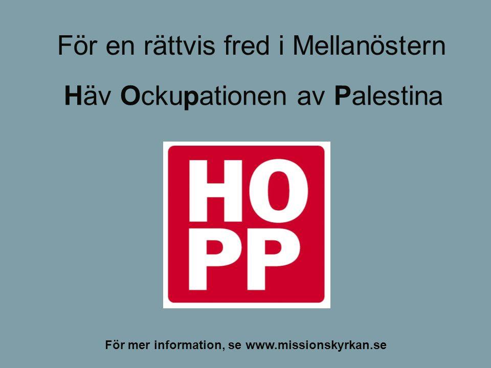 Häv Ockupationen av Palestina För en rättvis fred i Mellanöstern För mer information, se www.missionskyrkan.se