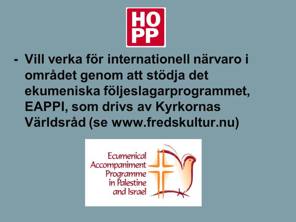 -Vill verka för internationell närvaro i området genom att stödja det ekumeniska följeslagarprogrammet, EAPPI, som drivs av Kyrkornas Världsråd (se ww